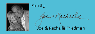 Fondly, Joe and Rachelle Friedman